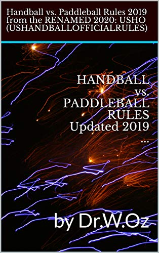 HANDBALL vs. PADDLEBALL RULES Updated 2019 ...: by Dr.W.Oz (Handball vs. Paddleball Updated 2019 Book 2) (English Edition)