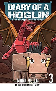 Diary of a Hoglin Book 3: Dragons versus Humans by [Mark Mulle]