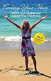 Finding Your Voice: Unlock Your Chains and Unleash Your Greatness  (Personal Growth & Development): by [Renee Reisch]