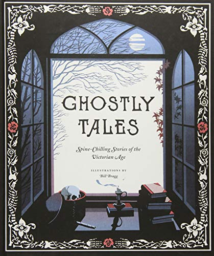 Compare Textbook Prices for Ghostly Tales: Spine-Chilling Stories of the Victorian Age Books for Halloween, Ghost Stories, Spooky Book  ISBN 9781452159270 by Various,Bragg, Bill