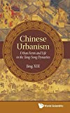Chinese Urbanism: Urban Form and Life in the Tang-Song Dynasties