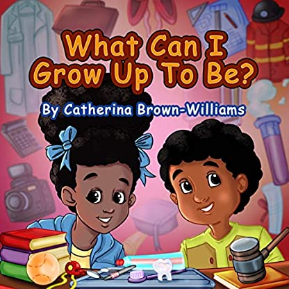 What Can I Grow Up To Be?: Explore all that you can be when you put your mind to it.