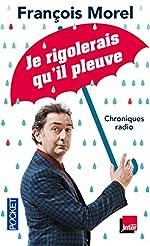 Je rigolerais qu'il pleuve de François MOREL