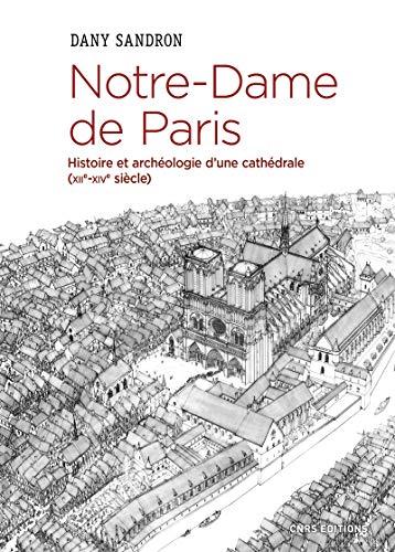 Notre-Dame de Paris. Histoire et archéologie d'une cathédrale (XIIè-XIVè siècle)