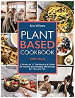 Plant Based Cookbook for Two: 2 Books in 1 The Novice's Guide on How to Eat Healthy and Cheap for Him and Her