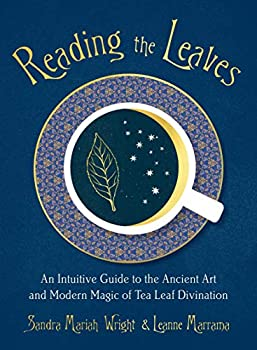 Reading the Leaves  An Intuitive Guide to the Ancient Art and Modern Magic of Tea Leaf Divination