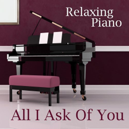 All I Ask of You - Piano Instrumental - Popular Piano Music - Relaxing Piano - Solo Piano Songs