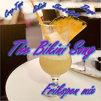 The Bikini Song (Crop-tops, Bikinis, Short-skirts & Thongs) (feat. Devon Rose) [Frikspen Remix]
