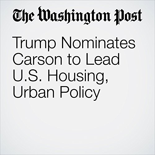 Trump Nominates Carson to Lead U.S. Housing, Urban Policy cover art