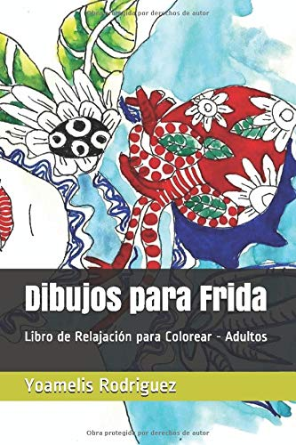 Dibujos para Frida: Libro de Relajación para Colorear - Adultos