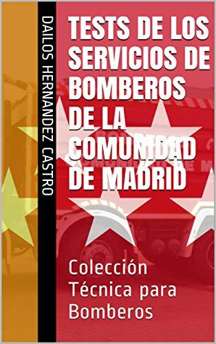 Tests de los Servicios de Bomberos de la Comunidad de Madrid: Colección Técnica para Bomberos (BOMBEROS COMUNIDAD DE MADRID)