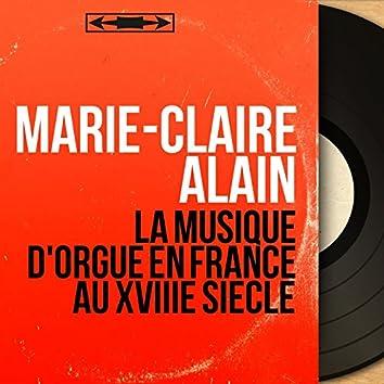 La musique d'orgue en France au XVIIIe siècle (Mono Version)