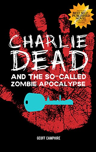 CHARLIE DEAD and the So-Called Zombie Apocalypse by [Geoff Camphire]