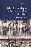 Histoire juridique de la construction de l'état - Des origines à 1958