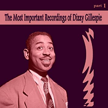 The Most Important Recordings of Dizzy Gillespie, Pt. 1