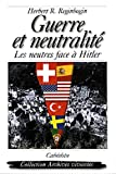 Guerre et neutralité - Les neutres face à Hitler