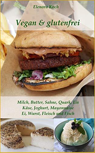 Vegan & glutenfrei: Milch, Butter, Sahne, Quark, Eis, Käse, Joghurt, Mayonnaise Ei, Wurst, Fleisch und Fisch