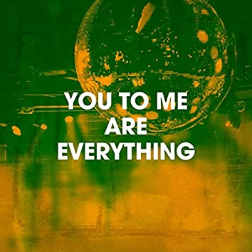 You to Me Are Everything