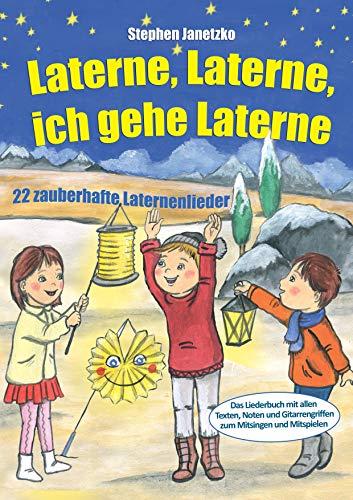 Laterne, Laterne, ich gehe Laterne - 22 zauberhafte Laternenlieder: Das Liederbuch mit allen Texten, Noten und Gitarrengriffen zum Mitsingen und Mitspielen