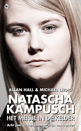 Natascha Kampusch: Het meisje in de kelder (Dutch Edition)