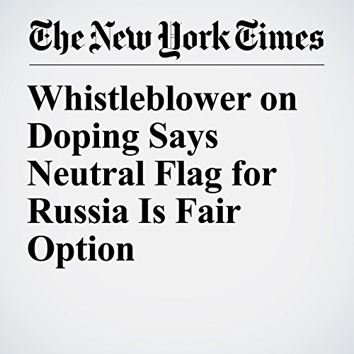 Whistleblower on Doping Says Neutral Flag for Russia Is Fair Option copertina