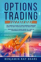 Options Trading Strategies: The Complete Guide to Gain Financial Freedom Using the Best Strategies and the Right Habits. Discover How to Make Money in 7 Days as a Beginner or Advanced Trader