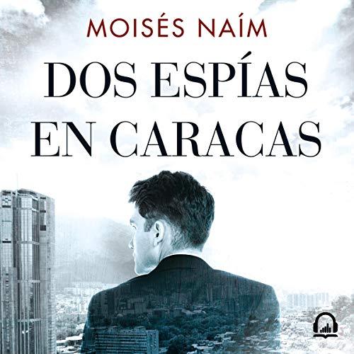 Dos espías en Caracas [Two Spies in Caracas] audiobook cover art