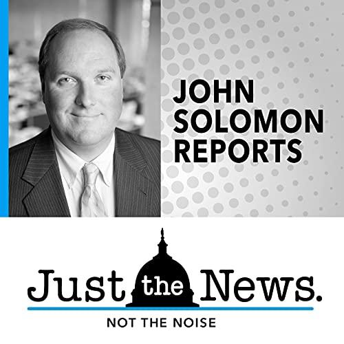 John Solomon Reports Podcast By John Solomon cover art