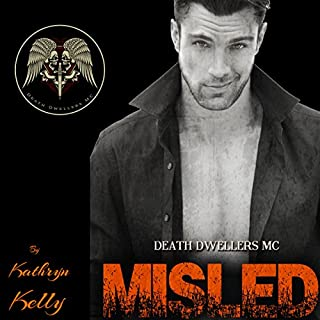 Misled     Death Dwellers MC, Book 1              By:                                                                                                                                 Kathryn Kelly                               Narrated by:                                                                                                                                 Samuel Valor                      Length: 10 hrs and 52 mins     109 ratings     Overall 4.3