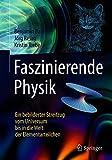 Faszinierende Physik: Ein bebilderter Streifzug vom Universum bis in die Welt der Elementarteilchen - Benjamin Bahr