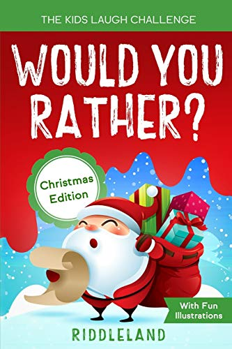 The Kids Laugh Challenge: Would You Rather? Christmas Edition: A Hilarious and Interactive Question Game Book for Boys and Girls Ages 6, 7, 8 , 9, 10, 11 Years Old - Christmas Gift for Kids