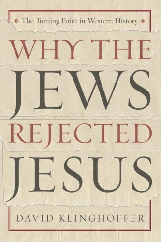 Why the Jews Rejected Jesus: The Turning Point in Western History (English Edition)
