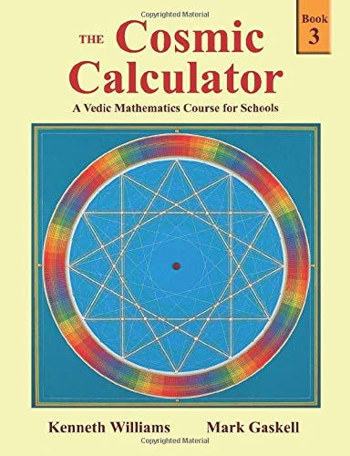 Compare Textbook Prices for The Cosmic Calculator - Book 3: A Vedic Mathematics Course for Schools Revised edition Edition ISBN 9781902517261 by Williams, Kenneth Raymond,Gaskell, Mark