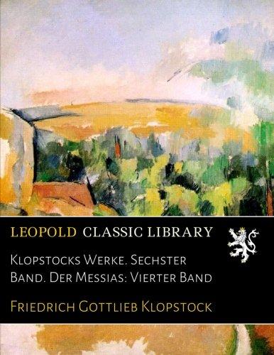 Klopstocks Werke. Sechster Band. Der Messias: Vierter Band