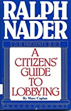 Ralph Nader Presents: A Citizen's Guide to Lobbying