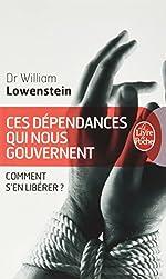 Ces dépendances qui nous gouvernent - Comment s'en libérer ? de William Lowenstein
