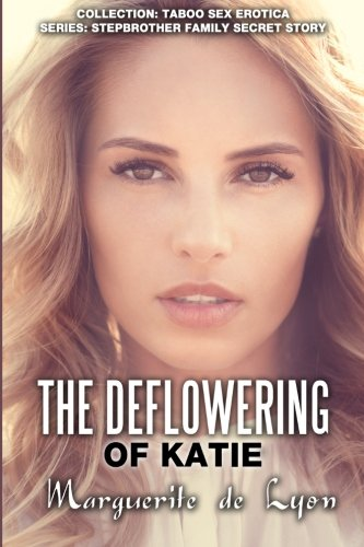 The Deflowering of Katie (Collection Taboo Sex Erotica - Series: Stepbrother, Band 15)