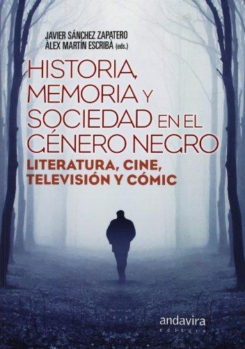 Historia, Memoria Y Sociedad En El Género Negro. Literatura, Cine, Televisión...