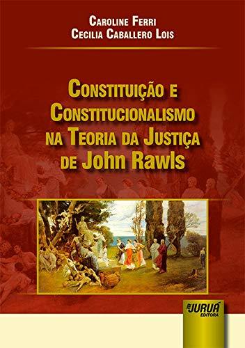 Constituição e Constitucionalismo na Teoria da Justiça de John Rawls