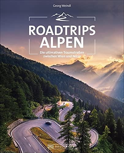 Reiseführer: Roadtrips Alpen. Ausgewählte Traumstraßen zwischen Wien und Nizza. Mit dem Motorrad, Auto, Cabrio oder Wohnmobil die Alpen entdecken. Mit ... Traumstraßen zwischen Wien und Nizza