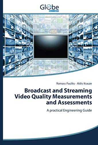 Broadcast and Streaming Video Quality Measurements and Assessments: A practical Engineering Guide