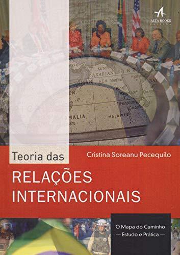 Teoria das Relações Internacionais. O Mapa do Caminho. Estudo e Prática