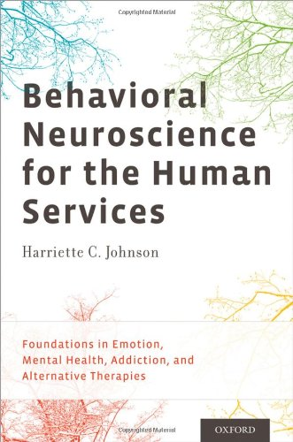 Compare Textbook Prices for Behavioral Neuroscience for the Human Services: Foundations in Emotion, Mental Health, Addiction, and Alternative Therapies Illustrated Edition ISBN 9780199794157 by Johnson  PhD, Harriette C.