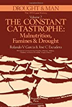 Drought and Man: The Constant Catastrophe - Malnutrition, Famines and Drought v. 2: The 1972 Case History (Publications of...