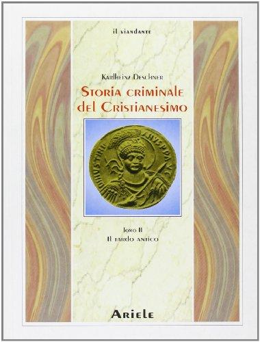Storia criminale del cristianesimo. Il tardo antico (Vol. 2)