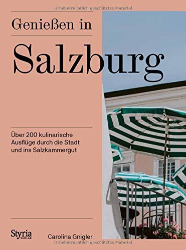 Genießen in Salzburg: Über 200 kulinarische Ausflüge durch die Stadt und ins Salzkammergut