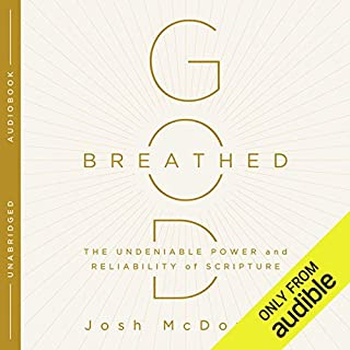 God-Breathed     The Undeniable Power and Reliability of Scripture              By:                                                                                                                                 Josh McDowell                               Narrated by:                                                                                                                                 Tim Gregory                      Length: 6 hrs and 25 mins     35 ratings     Overall 4.5