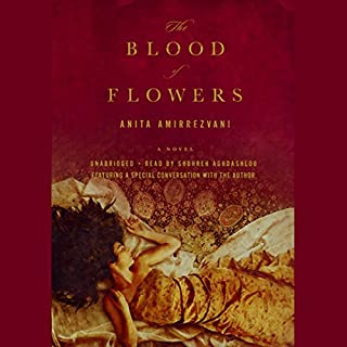 The Blood of Flowers                   By:                                                                                                                                 Anita Amirrezvani                               Narrated by:                                                                                                                                 Shohreh Aghdashloo                      Length: 13 hrs and 22 mins     2,425 ratings     Overall 4.3