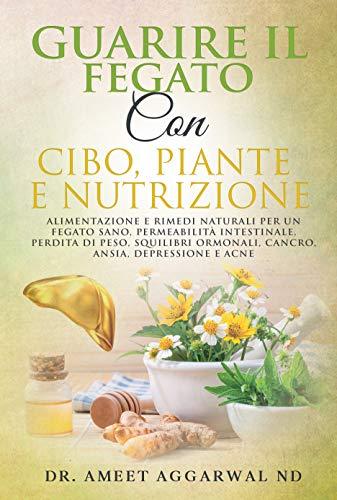 GUARIRE IL FEGATO CON CIBO, PIANTE E NUTRIZIONE: ALIMENTAZIONE E RIMEDI NATURALI PER UN FEGATO SANO, PERMEABILITÀ INTESTINALE, PERDITA DI PESO, SQUILIBRI ... Depura Fegato Vol. 2) (Italian Edition)