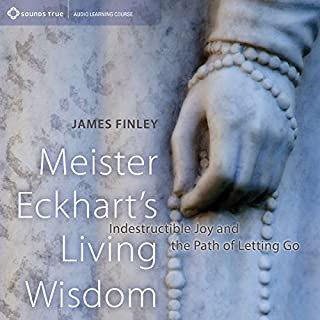 Meister Eckhart's Living Wisdom     Indestructible Joy and the Path of Letting Go              By:                                                                                                                                 James Finley                               Narrated by:                                                                                                                                 James Finley                      Length: 6 hrs and 21 mins     16 ratings     Overall 4.9